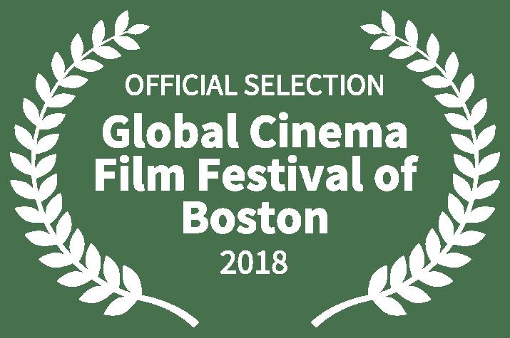 OFFICIAL SELECTION - Global Cinema Film Festival of Boston - 2018